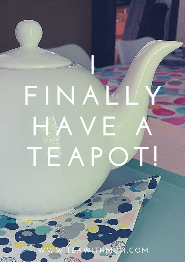 Tea with Mum finally has a teapot!