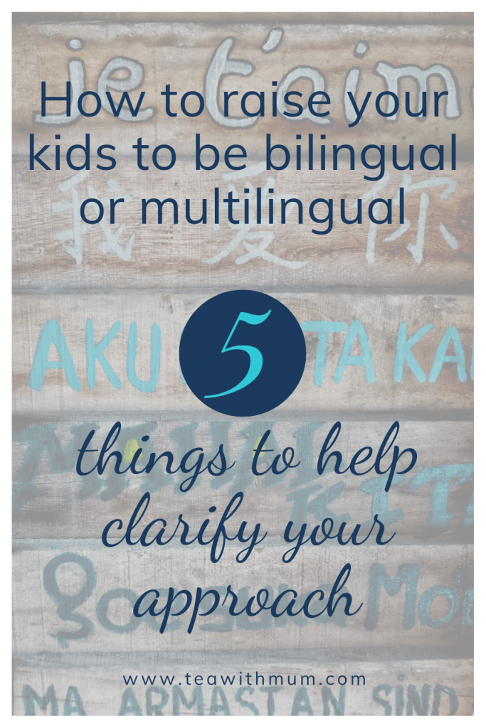 Raising bilingual and multilingual kids: How to raise your kids to be bilingual or multilingual; 5 things to help clarify your approach