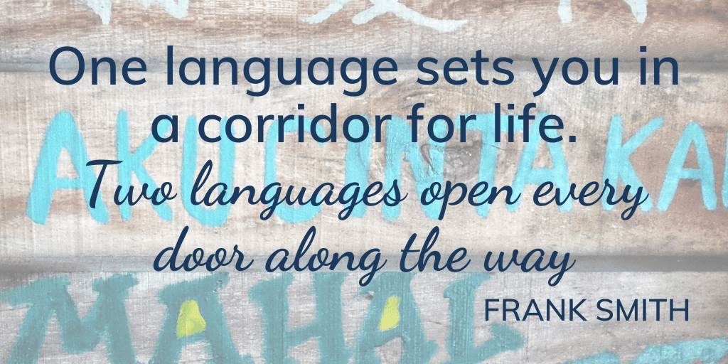 Frank Smith quote: One language sets you in a corridor for life. Two languages opens every door along the way.