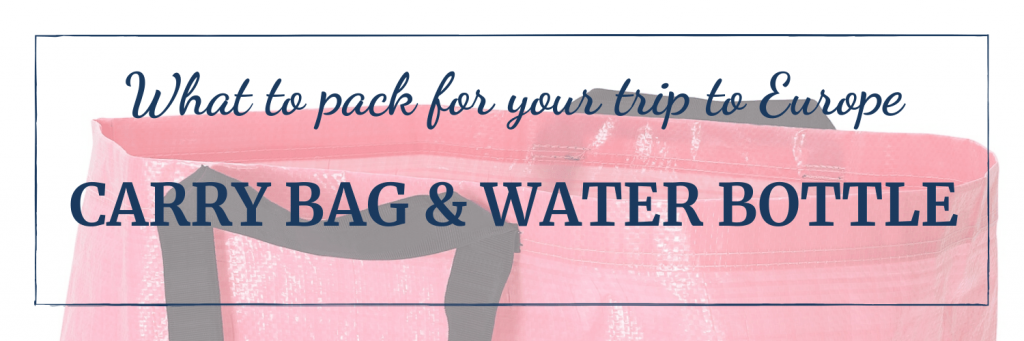 What to pack for your trip to Europe: Take a carry bag for anything you buy or for dirty laundry and take a water bottle to stay hydrated and stop having to buy new ones all the time.