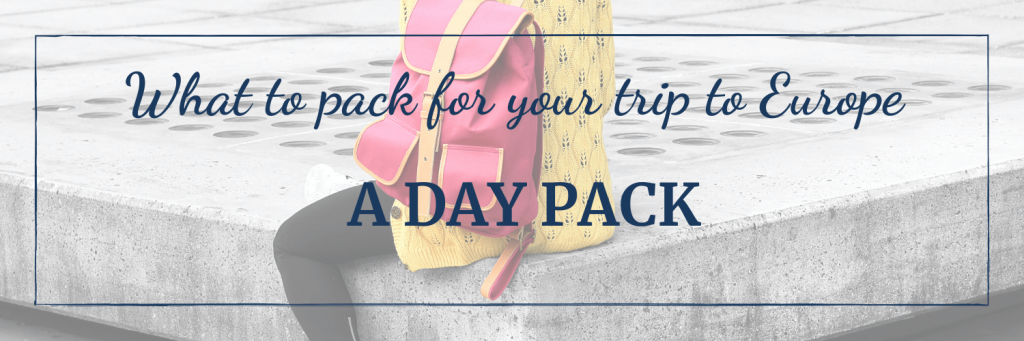 What to pack for your trip to Europe: a day pack
