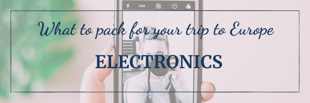 Pack your electronics, and any adaptors, battery packs and charging cables