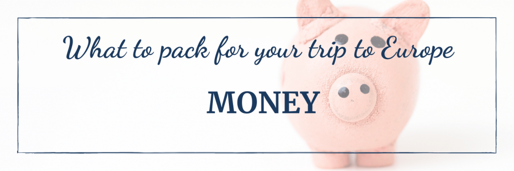 What to pack for your trip to Europe: Cash and credit cards