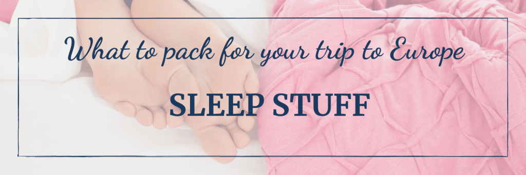 What to pack for your trip to Europe: all the stuff you will need to sleep
