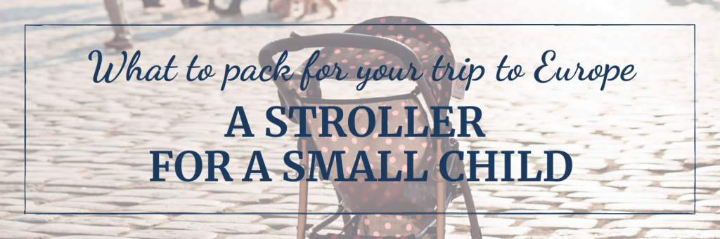 If you are travelling with a small child, take a stroller, preferably one that is lightweight and folds us.