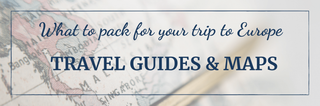 What to pack for your trip to Europe: guidebooks and maps - save space and have them electronically on a kindle or tablet