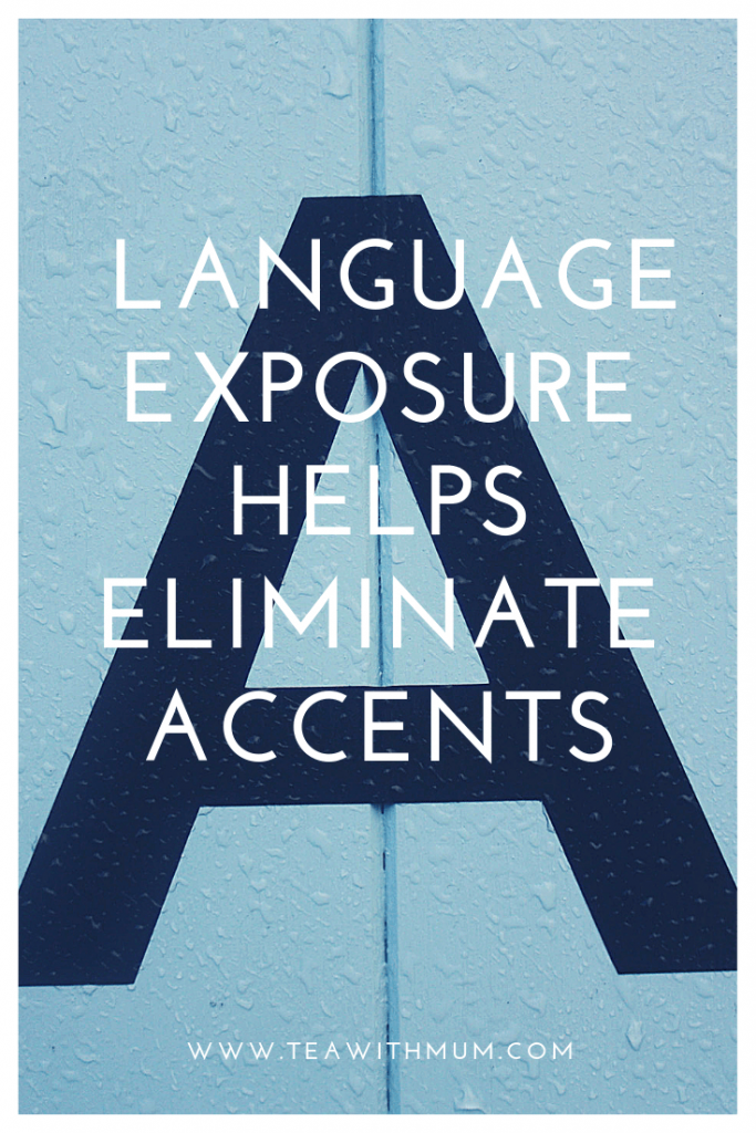 Why foreign language exposure is important: language exposure helps eliminate accents