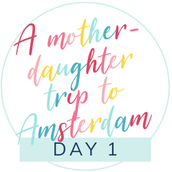 The best trip ever: A mother-daughter trip to Amsterdam: Day 1
