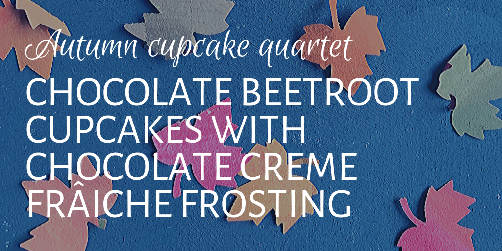 Chocolate beetroot cupcakes with chocolate creme frâiche frosting: Autumn cupcake quartet; banner