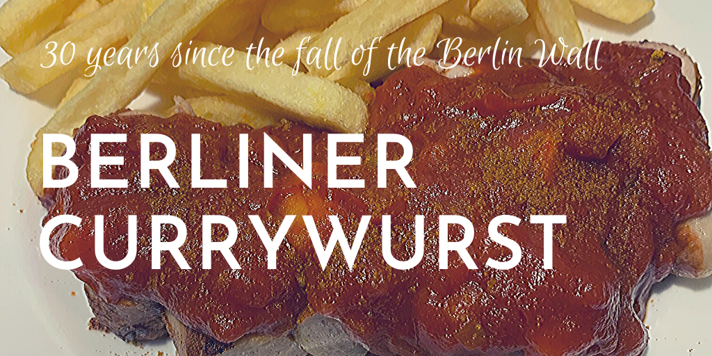 Berliner currywurst, our recipe from Berlin to celebrate the 30th anniversary since the fall of the Berlin Wall