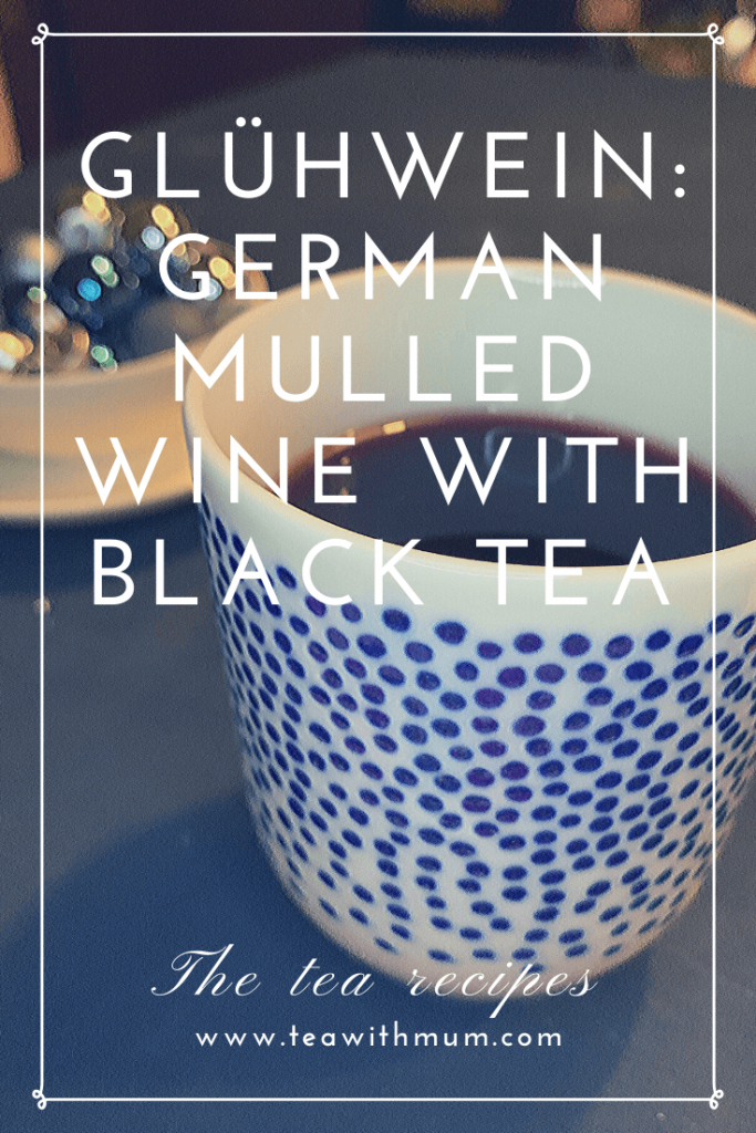 The tea recipes: German Glühwein or mulled wine, with black tea. The perfect winter warmer
