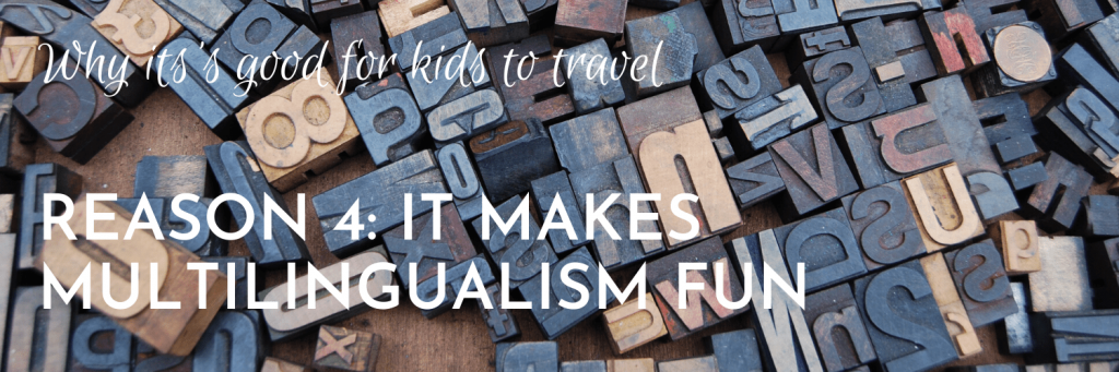 Why it's good for kids to travel, Reason 4: Travelling exposes kids to new languages and cultures and makes multilingualism fun (and purposeful)