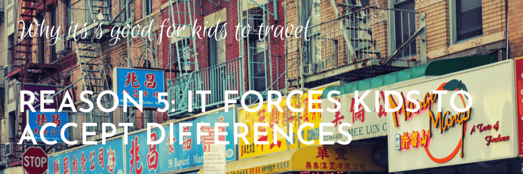 Why it's good for kids to travel, Reason 5: Travelling forces kids to accept differences, both big and small