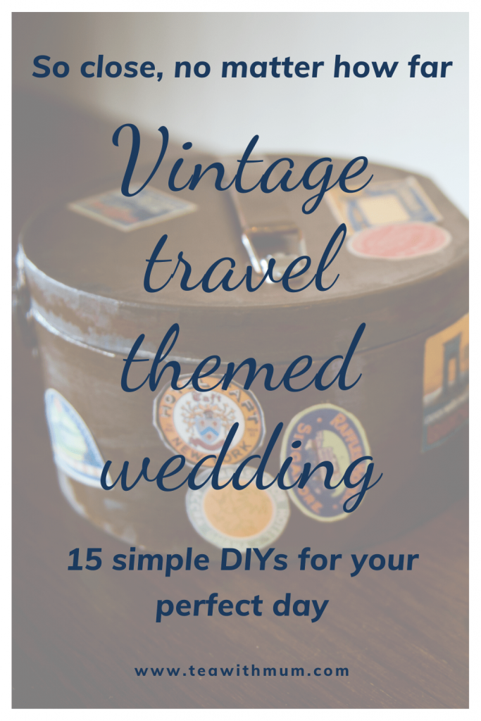 So close, no matter how far: Vintage travel themed wedding: 15 simple DIYs for your perfect vintage travel themed wedding day