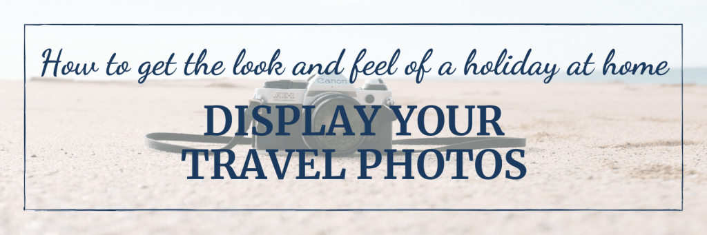 Make you home feel more like a vacation by displaying your travel photos, just like they do in large hotels