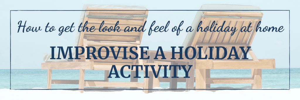 Make it feel more like a vacation when you're at home: Improvise an activity you like to do on your holiday. Like lying in a lounger on the beach reading a great book