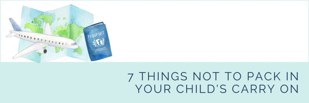 7 things not to pack in your child's carry-on for a long-haul flight. Banner