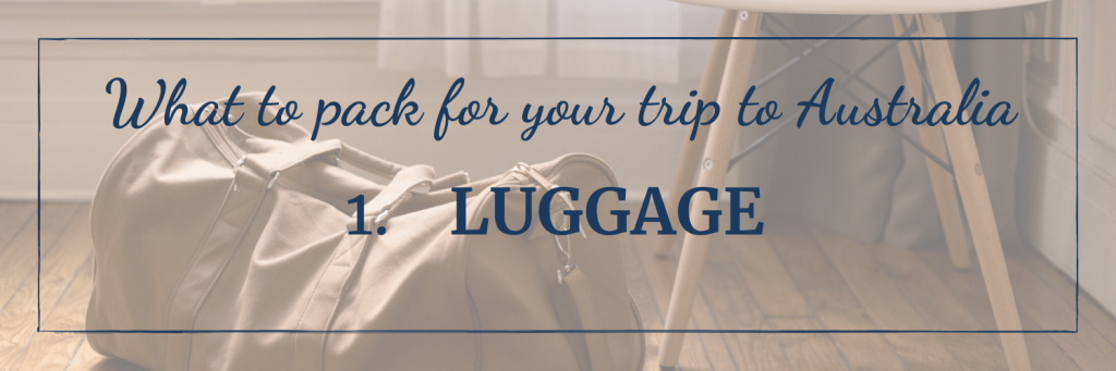 What to pack for your trip to Australia: choose your luggage carefully.
