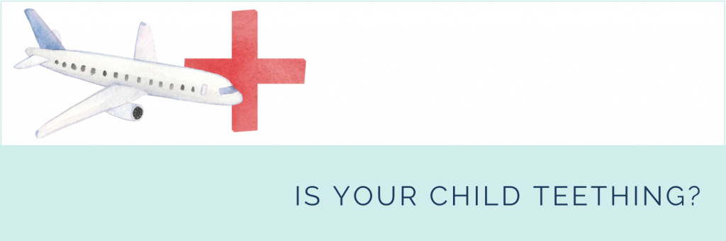 Essential first aid products for long haul flights with kids: Is your child teething? Pack something to help