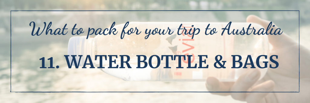 What to pack for your trip to Australia: water bottle and some plastic bags