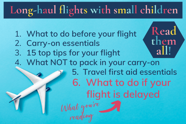 Long-haul flights with small children: Read them all! What to do if your flight is delayed and 5 other posts