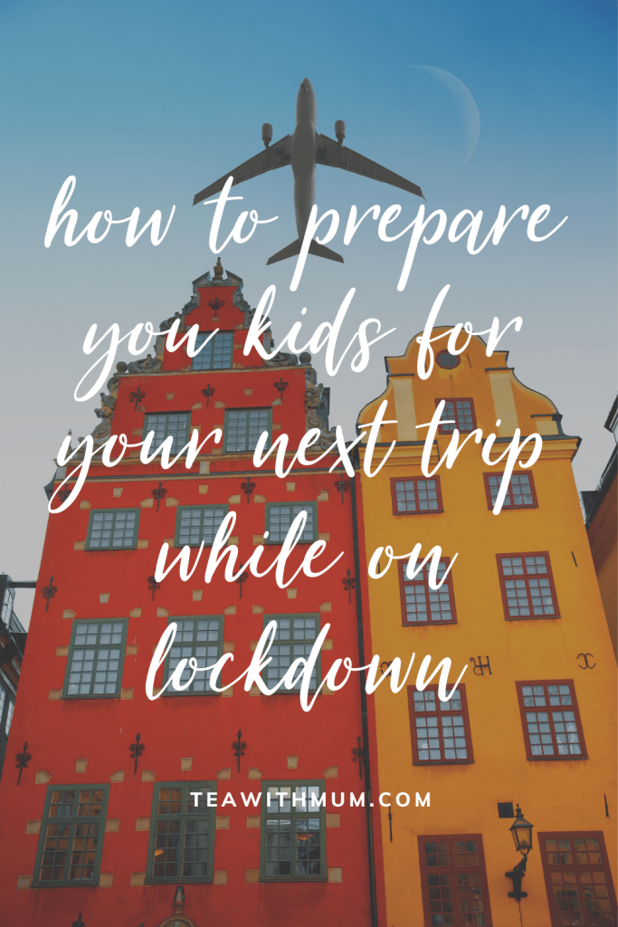 How to prepare your kids for your next trip while on lockdown