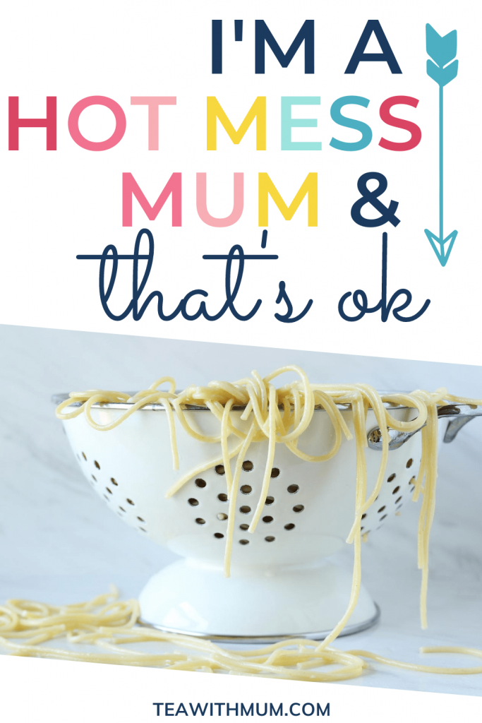 I'm a hot mess mum and that's ok - with image of a colander with spaghetti going everywhere.