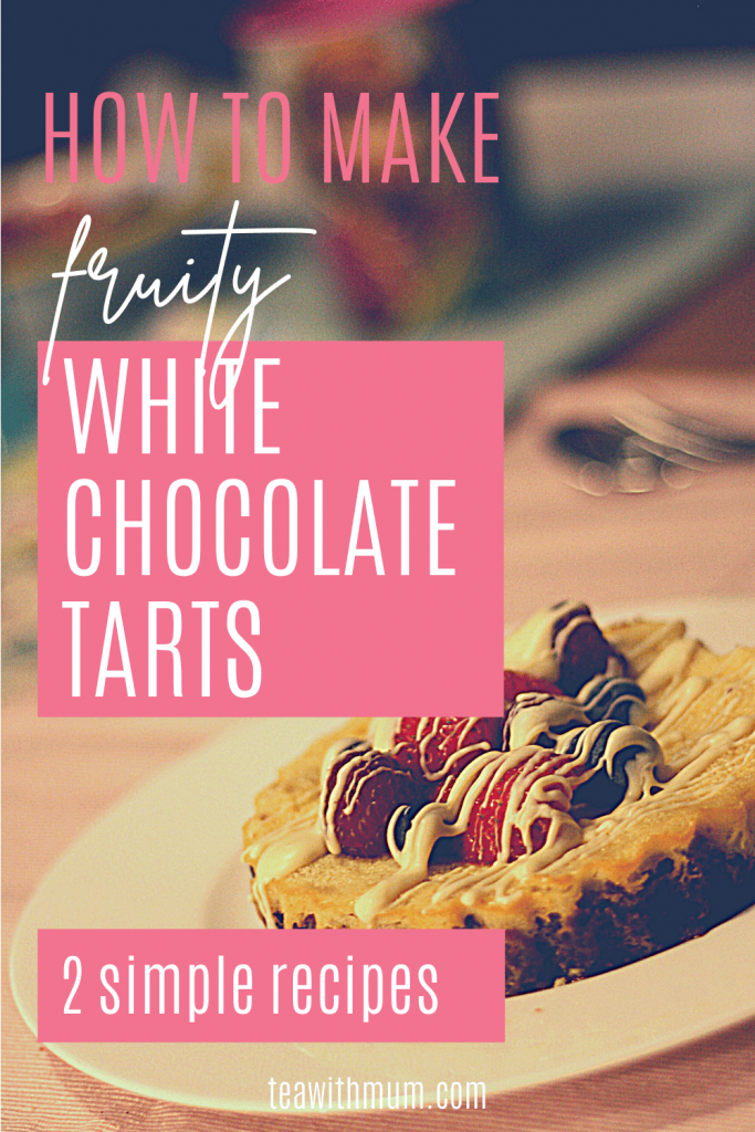 PIN: How to make fruity white chocolate tarts, 2 simple recipes, with image of a white chocolate tart with fresh berries and white chocolate drizzle