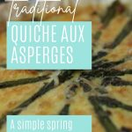 Pin: How to make traditional quiche aux asperges; A simple spring recipe, with close up of the asparagus quiche from above