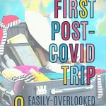 9 easily-overlooked considerations for travel in a post-COVID world: what you need to have in your suitcase, what you need to do before you leave and what else you need to consider when planning your trip